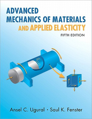 Advanced Mechanics of Materials and Applied Elasticity By Ugural, Ansel C./ Fenster, Saul K.